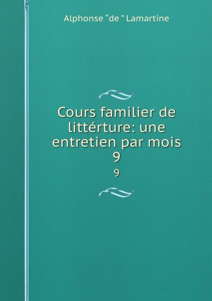 Lamartine Alphonse de Cours familier de litterture: une entretien par mois. 9 alphonse de lamartine cours familier de litterature volume 6 un entretien par mois