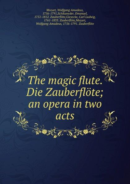 Wolfgang Amadeus Mozart The magic flute. Die Zauberflote; an opera in two acts mozart wolfgang sawallisch die zauberflote