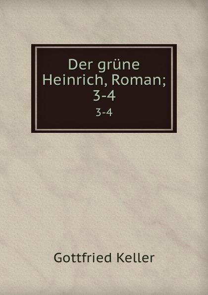 Gottfried Keller Der grune Heinrich, Roman;. 3-4 der grune max 3 lehrbuch 3