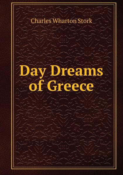 Charles Wharton Stork Day Dreams of Greece