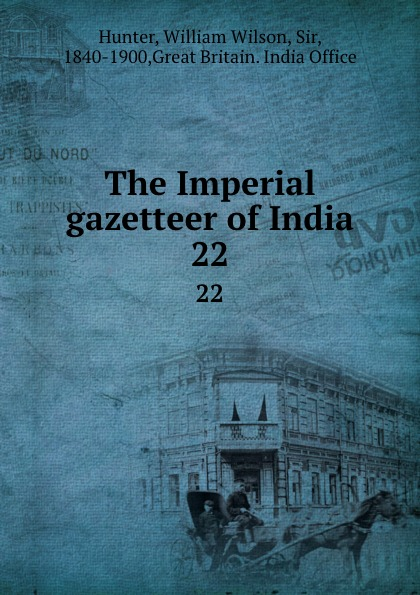 William Wilson Hunter The Imperial gazetteer of India. 22 hunter william wilson the imperial gazetteer of india volume 3