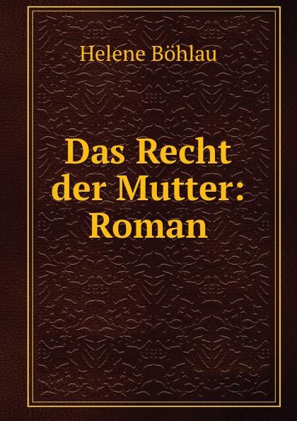 Helene Böhlau Das Recht der Mutter: Roman. helene böhlau halbtier roman
