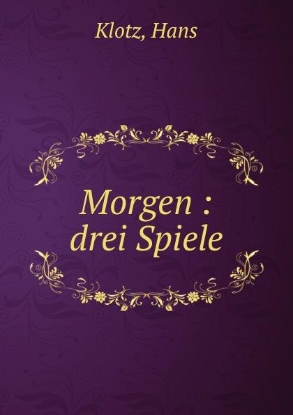 Hans Klotz Morgen : drei Spiele klotz sc1pp02sw