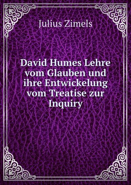Julius Zimels David Humes Lehre vom Glauben und ihre Entwickelung vom Treatise zur Inquiry.