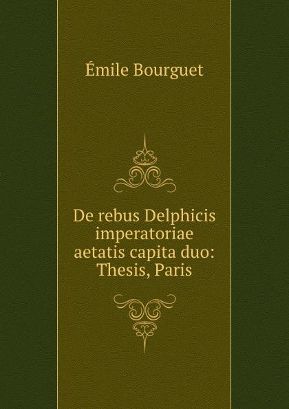 De rebus Delphicis imperatoriae aetatis capita duo: Thesis, Paris