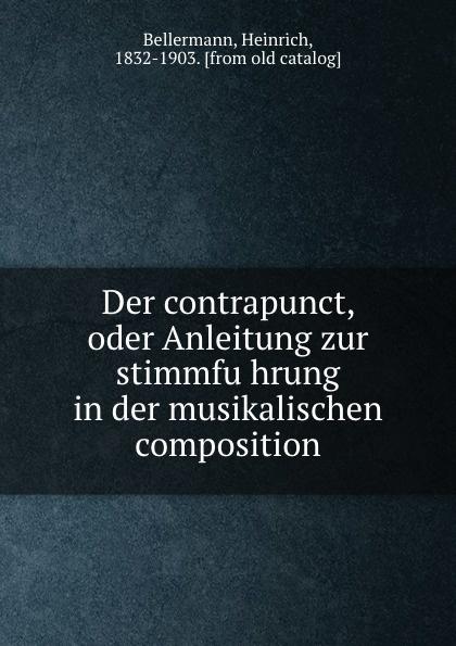 Heinrich Bellermann Der contrapunct, oder Anleitung zur stimmfuhrung in der musikalischen composition j d heinichen der general bass in der composition part 2