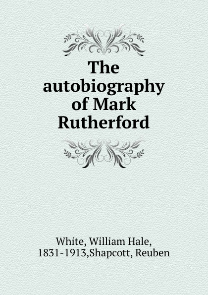 William Hale White The autobiography of Mark Rutherford mark rutherford s deliverance