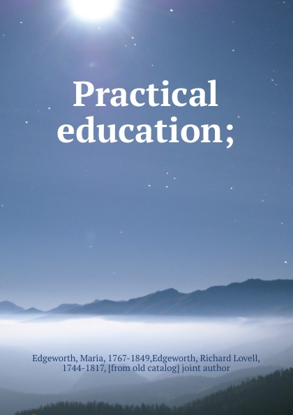 Maria Edgeworth Practical education; edgeworth maria essays on practical education volume 1