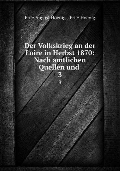 Fritz August Hoenig Der Volkskrieg an der Loire in Herbst 1870: Nach amtlichen Quellen und . 3 fritz august hoenig 24 i e vier und zwanzig stunden moltkescher strategie