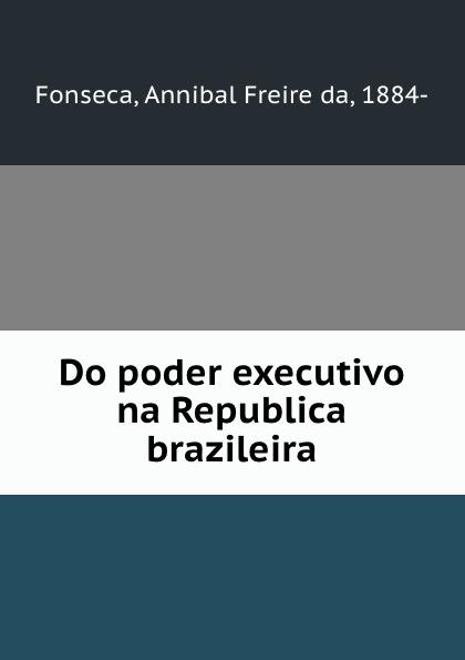 Do poder executivo na Republica brazileira