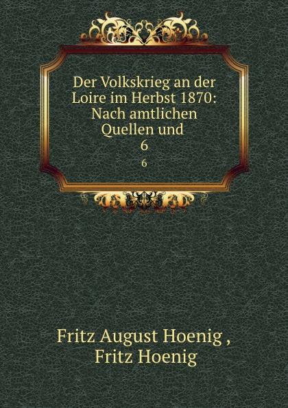 Fritz August Hoenig Der Volkskrieg an der Loire im Herbst 1870: Nach amtlichen Quellen und . 6 fritz august hoenig 24 i e vier und zwanzig stunden moltkescher strategie