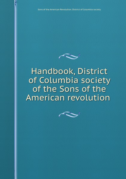 Handbook, District of Columbia society of the Sons of the American revolution charls w moors indiana society of the sons of the american revolution