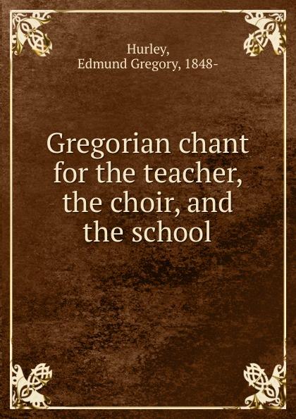 лучшая цена Edmund Gregory Hurley Gregorian chant for the teacher, the choir, and the school