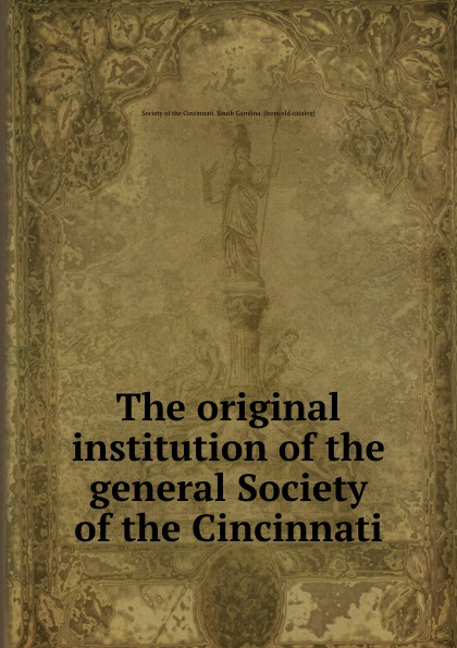 The original institution of the general Society of the Cincinnati