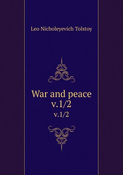 Лев Николаевич Толстой War and peace. v.1/2