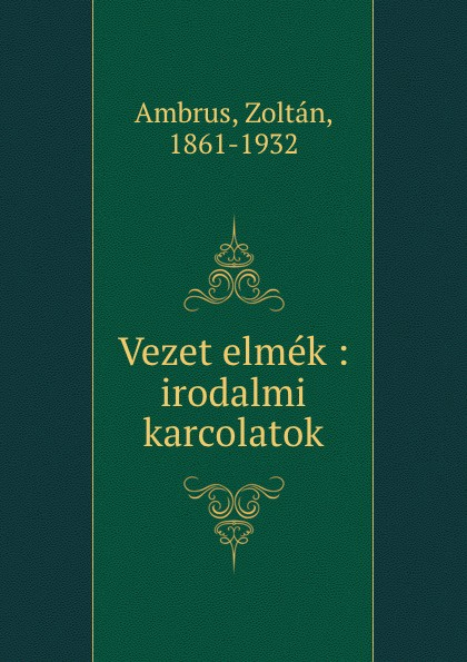 Zoltan Ambrus Vezet elmek : irodalmi karcolatok harsanyi zoltan bourdelle