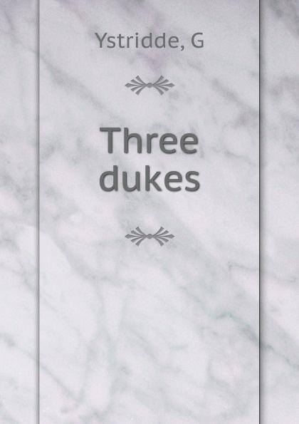 G. Ystridde Three dukes