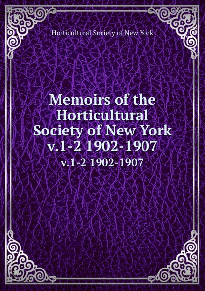 Memoirs of the Horticultural Society of New York. v.1-2 1902-1907