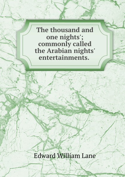 лучшая цена Lane Edward William The thousand and one nights.; commonly called the Arabian nights. entertainments.