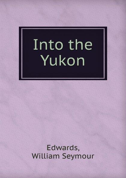 лучшая цена William Seymour Edwards Into the Yukon