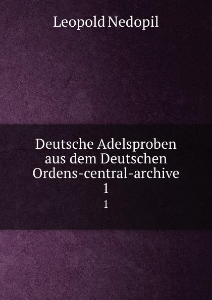 Leopold Nedopil Deutsche Adelsproben aus dem Deutschen Ordens-central-archive. 1