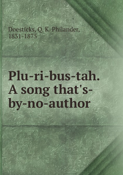Q. K. Philander Doesticks Plu-ri-bus-tah. A song that.s-by-no-author doesticks q k philander the witches of new york