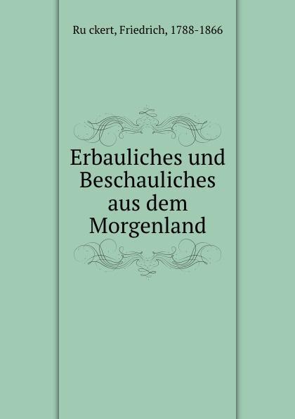 Friedrich Rückert Erbauliches und Beschauliches aus dem Morgenland