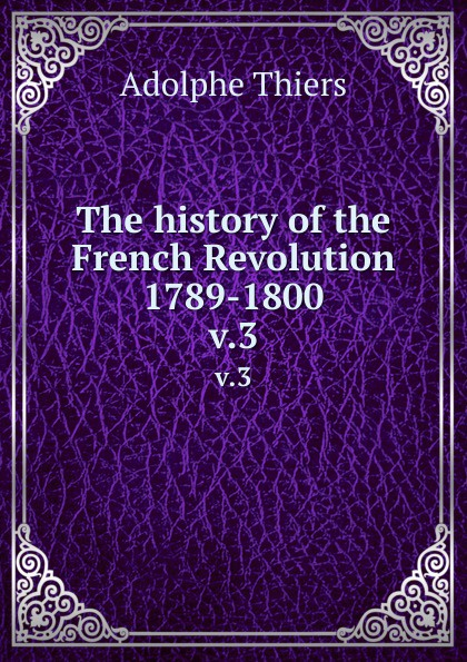 The history of the French Revolution 1789-1800. v.3