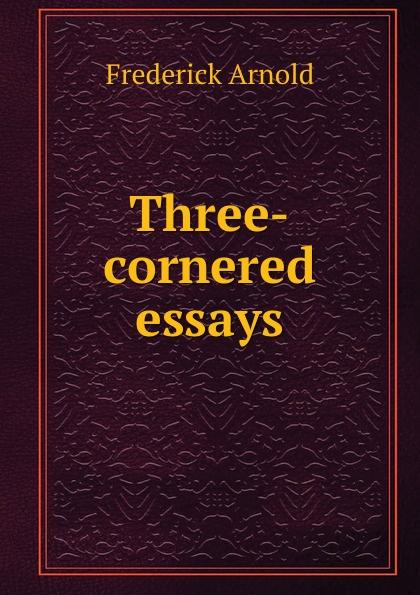 Frederick Arnold Three-cornered essays