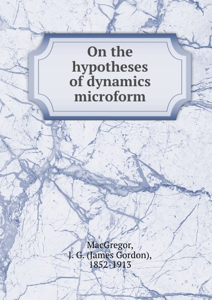 On the hypotheses of dynamics microform