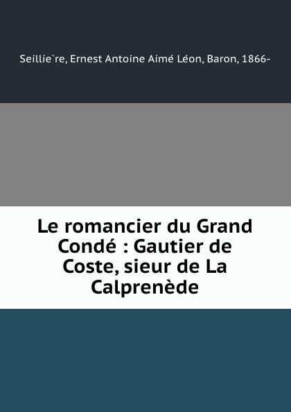 Фото - Ernest Antoine Aimé Léon Seillière Le romancier du Grand Conde : Gautier de Coste, sieur de La Calprenede jean paul gaultier le male