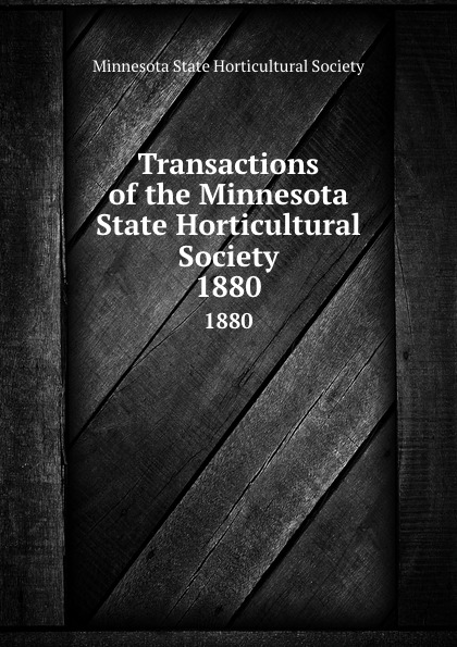 Transactions of the Minnesota State Horticultural Society. 1880