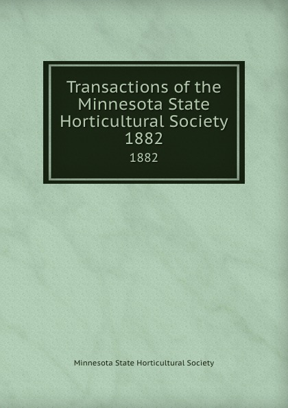 Transactions of the Minnesota State Horticultural Society. 1882