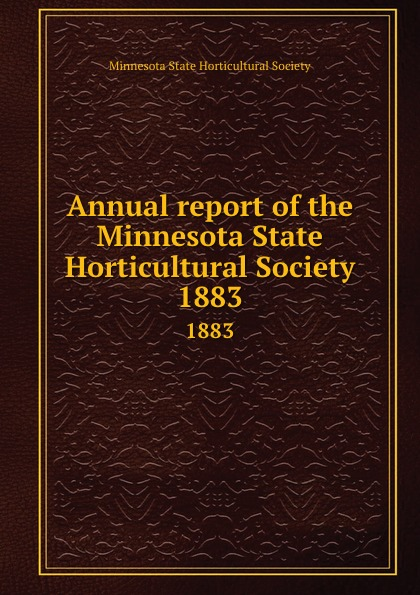 Annual report of the Minnesota State Horticultural Society. 1883