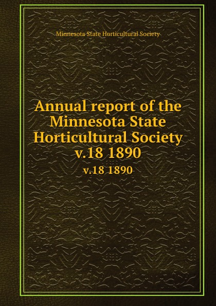 Annual report of the Minnesota State Horticultural Society. v.18 1890