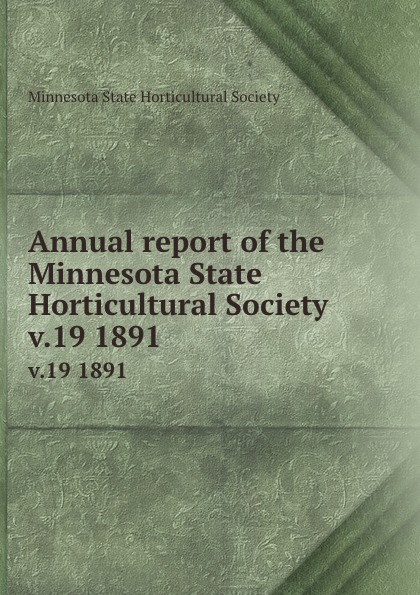 Annual report of the Minnesota State Horticultural Society. v.19 1891