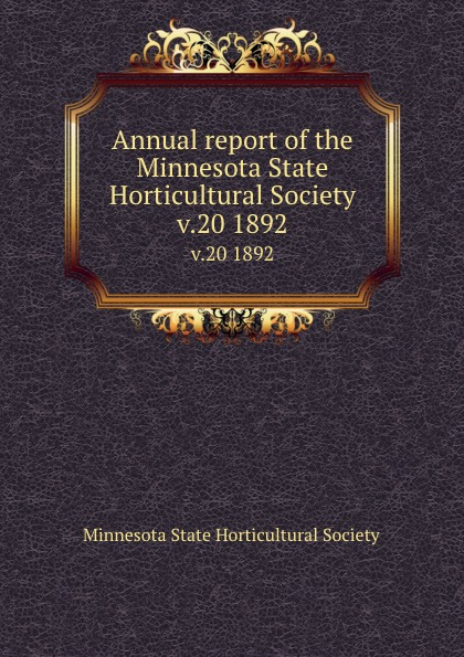 Annual report of the Minnesota State Horticultural Society. v.20 1892