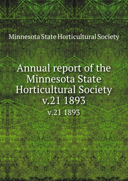 Annual report of the Minnesota State Horticultural Society. v.21 1893