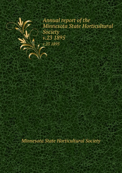 Annual report of the Minnesota State Horticultural Society. v.23 1895