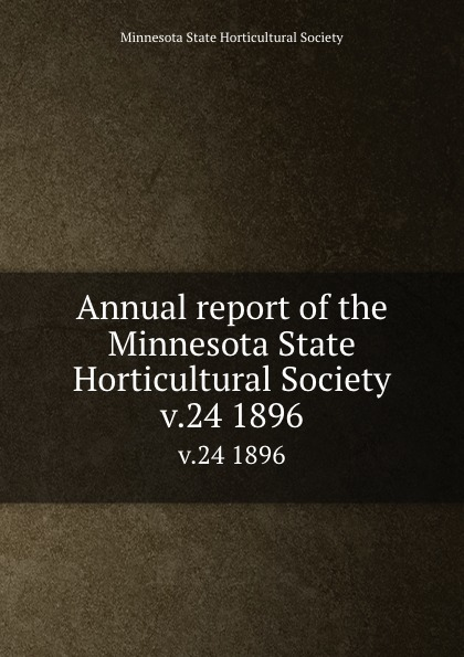 Annual report of the Minnesota State Horticultural Society. v.24 1896