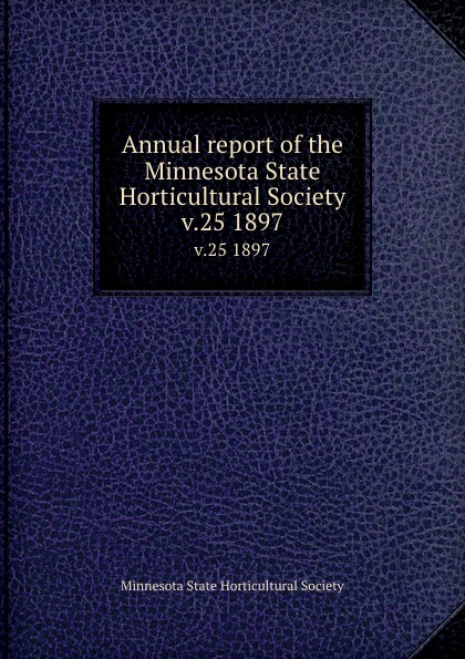 Annual report of the Minnesota State Horticultural Society. v.25 1897