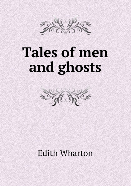 Edith Wharton Tales of men and ghosts