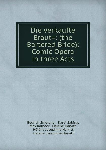 Bedřich Smetana Die verkaufte Braut the Bartered Bride Comic Opera in three Acts