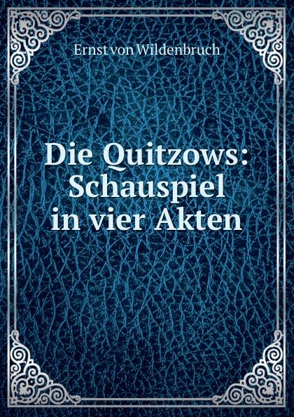 Ernst von Wildenbruch Die Quitzows: Schauspiel in vier Akten
