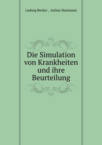 Ludwig Becker Die Simulation von Krankheiten und ihre Beurteilung
