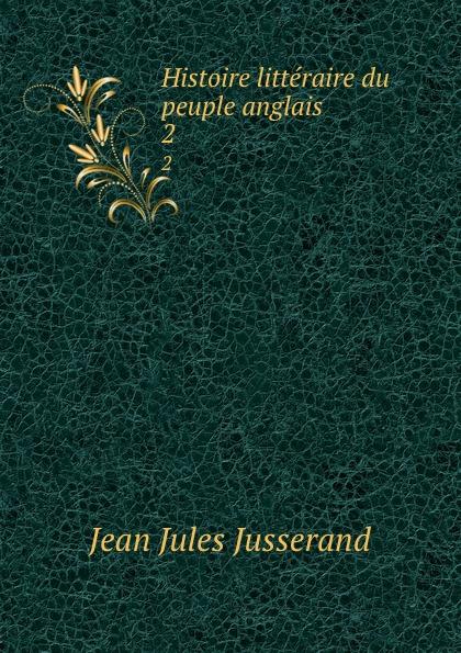 J. J. Jusserand Histoire litteraire du peuple anglais. 2 john richard green histoire du peuple anglais