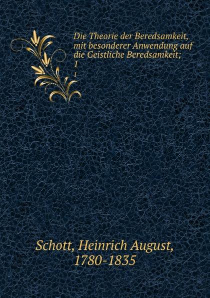 Heinrich August Schott Die Theorie der Beredsamkeit, mit besonderer Anwendung auf die Geistliche Beredsamkeit;. 1