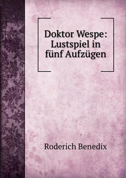 Roderich Benedix Doktor Wespe: Lustspiel in funf Aufzugen roderich benedix die hochzeitsreise lustspiel in zwei aufzugen german edition