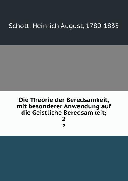 Heinrich August Schott Die Theorie der Beredsamkeit, mit besonderer Anwendung auf die Geistliche Beredsamkeit;. 2