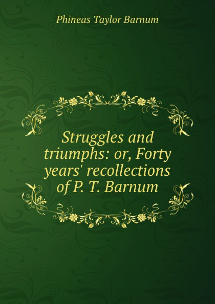 лучшая цена Phineas Taylor Barnum Struggles and triumphs: or, Forty years. recollections of P. T. Barnum
